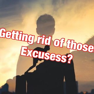 Episode 13 - Getting rid of the Excuse's ?