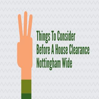 3 Things To Consider Before A House Clearance Nottingham Wide