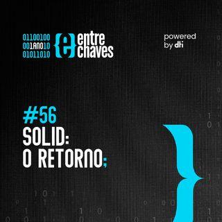 Entre Chaves #56 - SOLID: o retorno