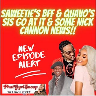 Saweetie's BFF & Quavo's SIS Go At It & Some Nick Cannon News