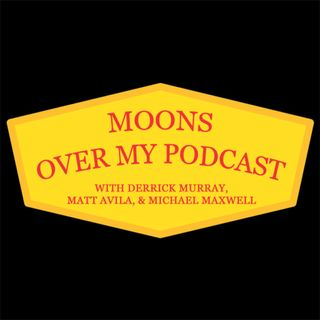 Moons Over My Podcast Episode 5