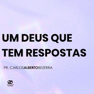 UM DEUS QUE TEM RESPOSTAS // pr. Carlos Alberto Bezerra