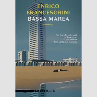Enrico Franceschini - Bassa Marea - un giallo in romagna , il mare toglie il mare da...