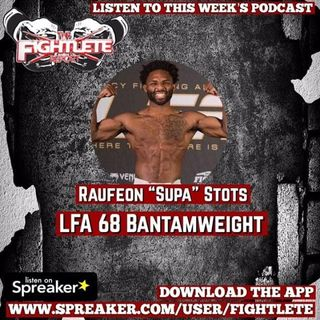 "LFA 68 Raufeon ""Supa"" Stots Fightlete Report Interview"