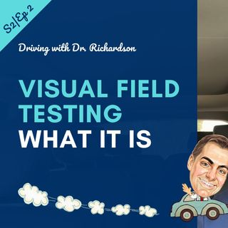 Visual Field Testing - What It Is | Driving with Dr. David Richardson Series 2, Ep 2