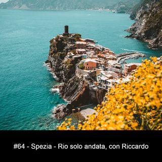 #64 - Spezia - Rio solo andata, con Riccardo