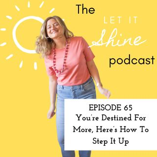 Episode 65: You're Destined For More, Here's How To Step It Up
