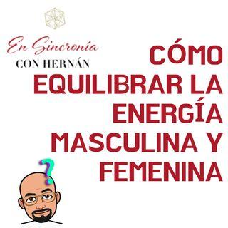 Como equilibrar la energía masculina y la femenina. T2E17