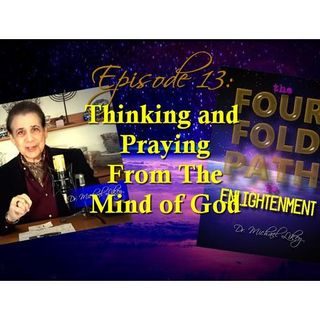 Episode 13-Thinking and Praying From The Mind of God