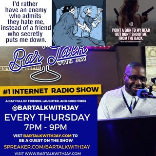 Bar Talk with Jay 5-4-2017 last week show #4