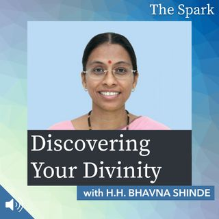 The Spark 076: Discovering Your Divinity with H.H. Bhavna Shinde