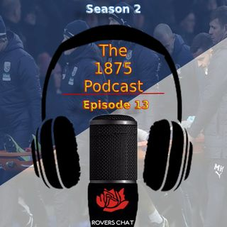 1875 Podcast - Season 2 Episode 13 - Blackburn Rovers Podcast - Few Injuries