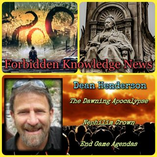 The Dawning Apocalypse/Nephilim Crown/End Game Agendas with Dean Henderson