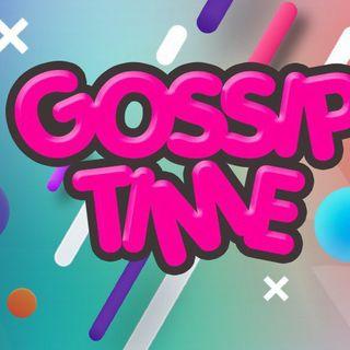GOSSIP TIME - PT 1