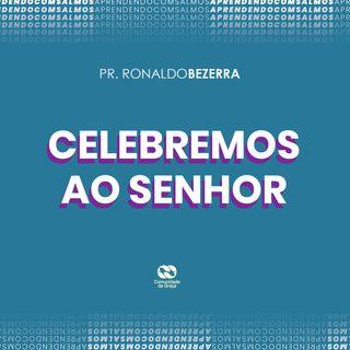 CELEBREMOS AO SENHOR // pr. Ronaldo Bezerra