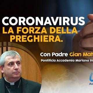 11 - Coronavirus, la forza della preghiera. Con Padre Gian Matteo Roggio