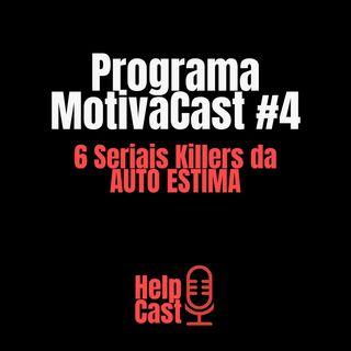 MotivaCast #4 - 6 Seriais Killers da sua AUTO ESTIMA