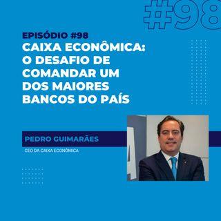 #98 - Caixa Econômica: o desafio de comandar um dos maiores bancos do país