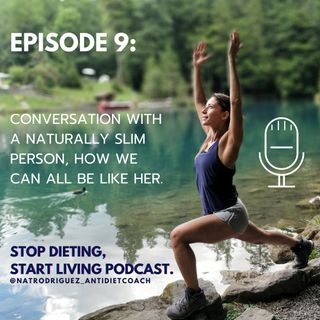Episode 9: Conversation With A Naturally Slim Person, How We Can All Be Like Her.