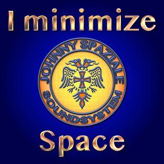 I Minimizze Space by Johnny Spaziale