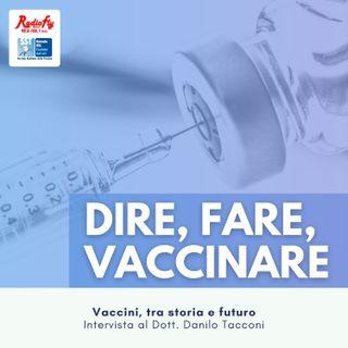 Dire, Fare, Vaccinare |  Vaccini, tra storia e futuro