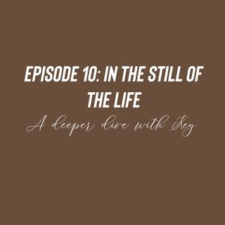 Episode 10 - In the still of the life