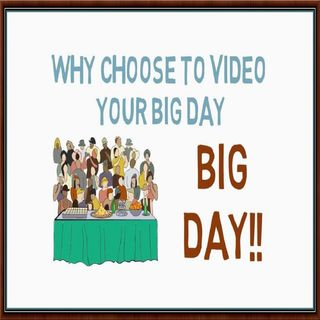 Why Choose To Video Your Big Day