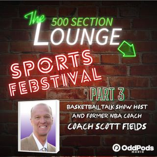 E71: Coach Scott Fields Hits From Beyond the Arc in Week 3 of the Sports Febstival!