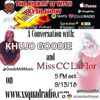 The Kickin' It With Kysii Show - Kickin' It With Khujo Goodie and Miss CC LaFlor