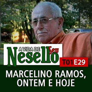 T01E29 - Marcelino Ramos ontem e hoje - A Vida de Seu Nesello