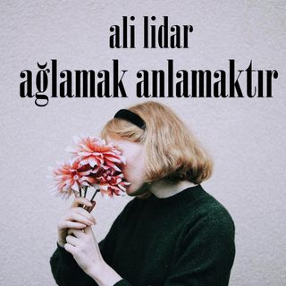 Ali Lidar - Ağlamak Anlamaktır