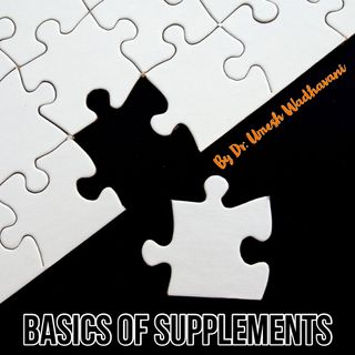 Basic Of Supplements - a podcast by Dr Umesh Wadhvani