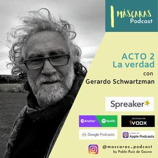 ACTO 2 - La verdad (con Gerardo Schwartzman)