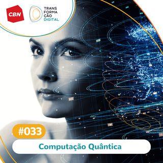 ep. 033 - Computação Quântica