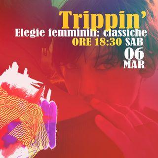 Trippin' #23 - Elegie femminili: classiche - 06/03/2021