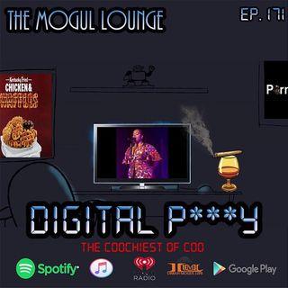 The Mogul Lounge Episode 171: Digital P***y
