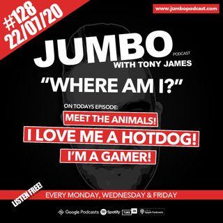 Jumbo Ep:128 - 22.07.20 - Where Am I?