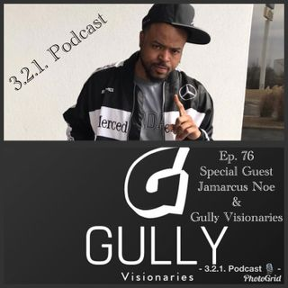 3,2,1 Podcast Ep. #76 Gully Visionaries &  Jamarcus Noe
