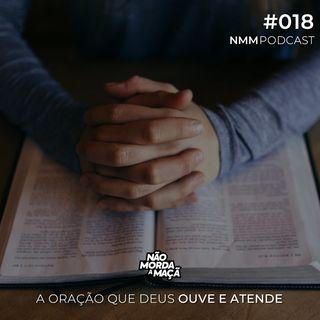#018 - A oração que Deus ouve e atende