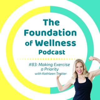 #83: Make Exercise a Priority and Keep it That Way, with Kathleen Trotter