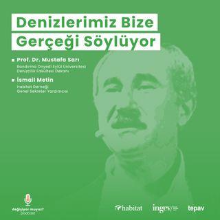#3 Prof. Dr. Mustafa Sarı - Denizlerimiz Bize Gerçeği Söylüyor?