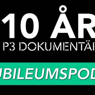 P3 Dokumentär 10 år - Jubileumspodden