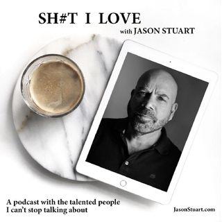 SHIT I LOVE with JASON STUART - Guest STUART K. ROBINSON  10/16/18