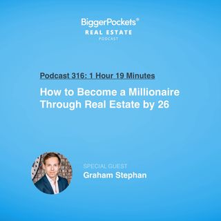 316: How to Become a Millionaire Through Real Estate by 26 with Graham Stephan