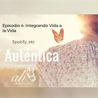 Episode 4 - Integrando Vida a la Vida
