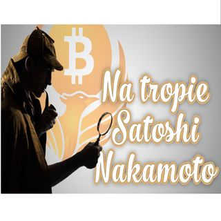 NA TROPIE SATOSHI NAKAMOTO - ODCINEK NR 1