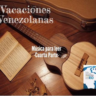 Vacaciones venezolanas: música para leer IV parte