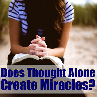 Does Faith Create Miracles by Thought Alone? Mindset Tricks