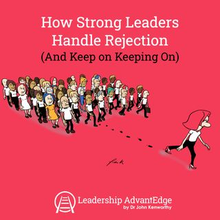 La 084: How Strong Leaders Handle Rejection and Criticism (And Keep On Keeping On)