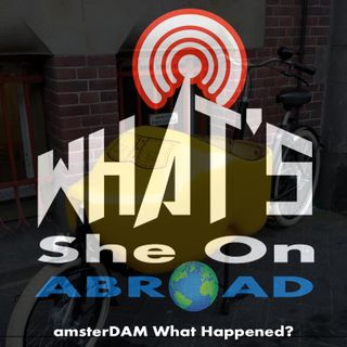 amsterDAM What Happened? - What's She On Abroad
